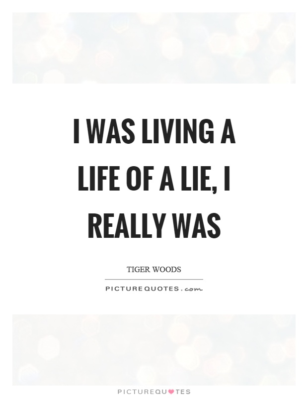 I was living a life of a lie, I really was Picture Quote #1