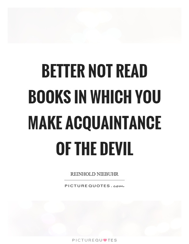 Better not read books in which you make acquaintance of the devil Picture Quote #1