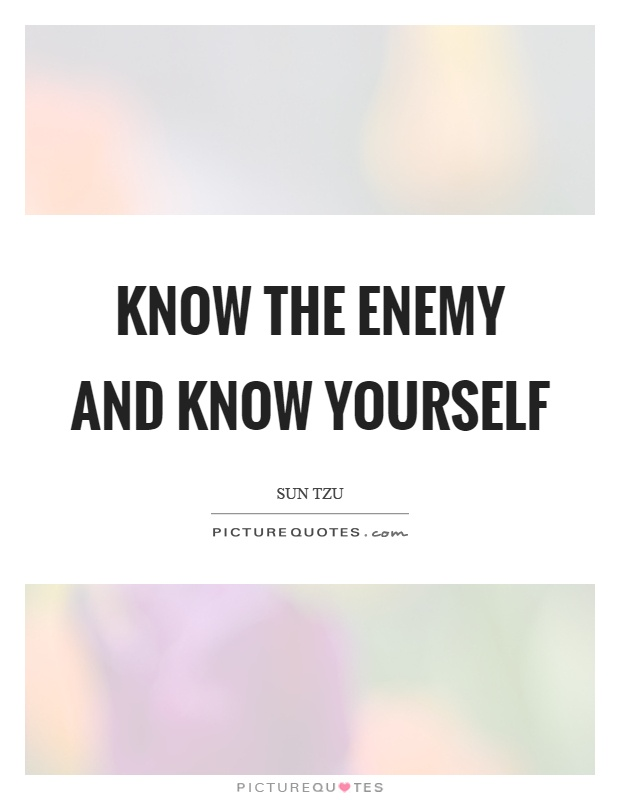 Know the enemy and know yourself Picture Quote #1