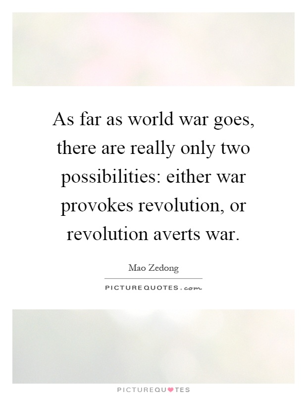 As far as world war goes, there are really only two possibilities: either war provokes revolution, or revolution averts war Picture Quote #1