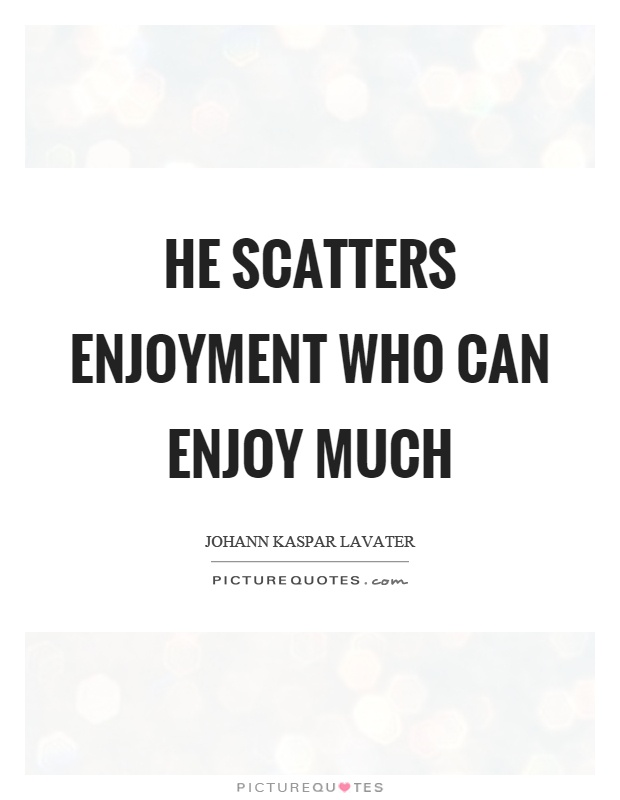 He scatters enjoyment who can enjoy much Picture Quote #1
