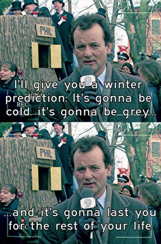 I'll give you a winter prediction: It's gonna be cold. It's gonna be grey. And it's gonna last you for the rest of your life Picture Quote #1