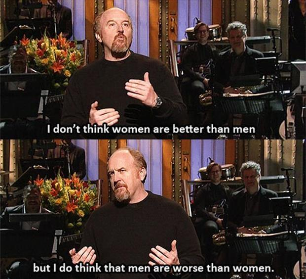 I don't think women are better than men, but I do think that men are worse than women Picture Quote #1