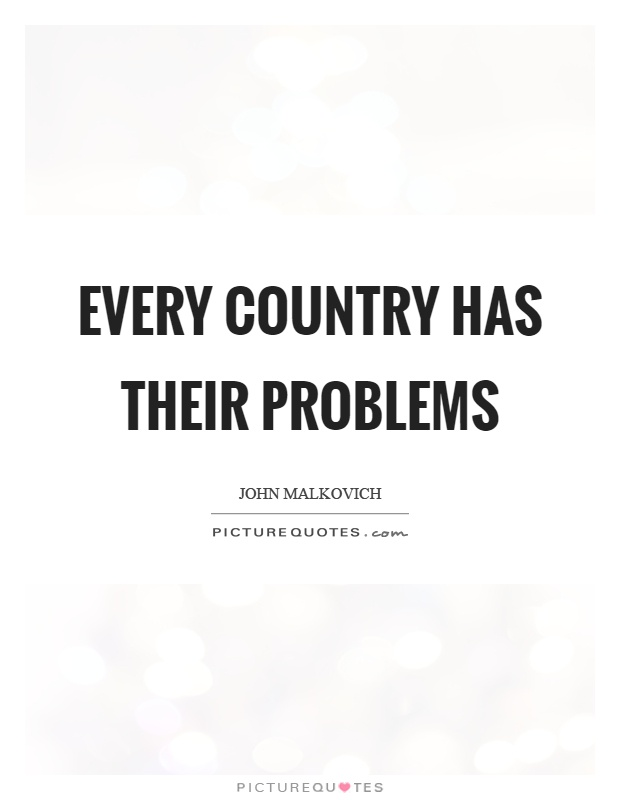 Every country has their problems Picture Quote #1
