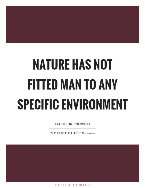 Nature has not fitted man to any specific environment Picture Quote #1