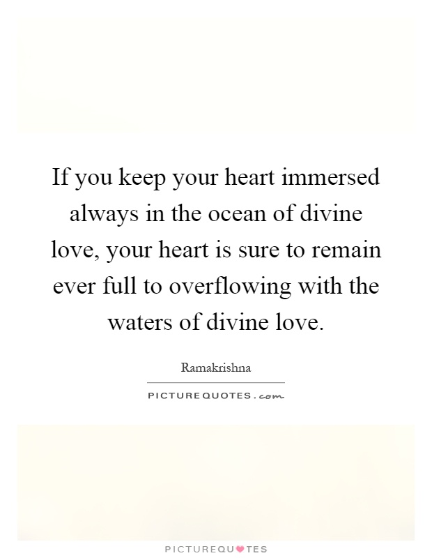 If You Keep Your Heart Immersed Always In The Ocean Of Divine Love, Your  Heart Is Sure To Remain Ever Full To Overflowing With The Waters Of Divine  Love