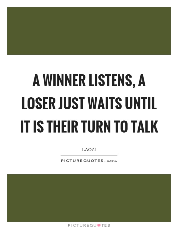 A winner listens, a loser just waits until it is their turn to talk Picture Quote #1
