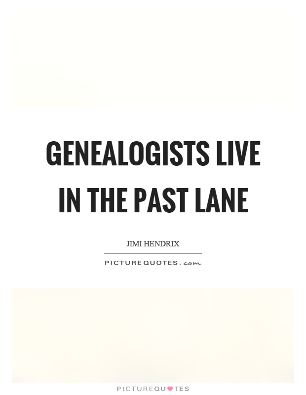 Genealogists live in the past lane Picture Quote #1