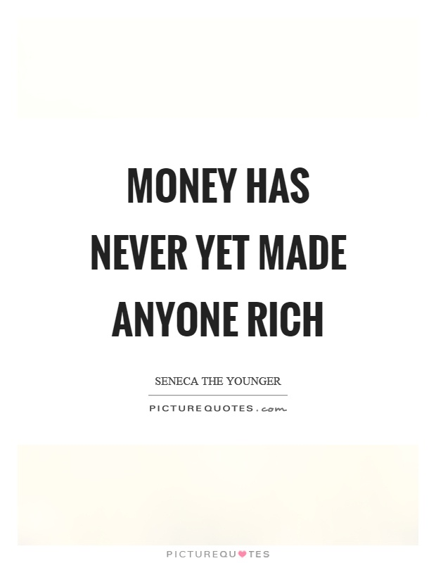 Money has never yet made anyone rich Picture Quote #1