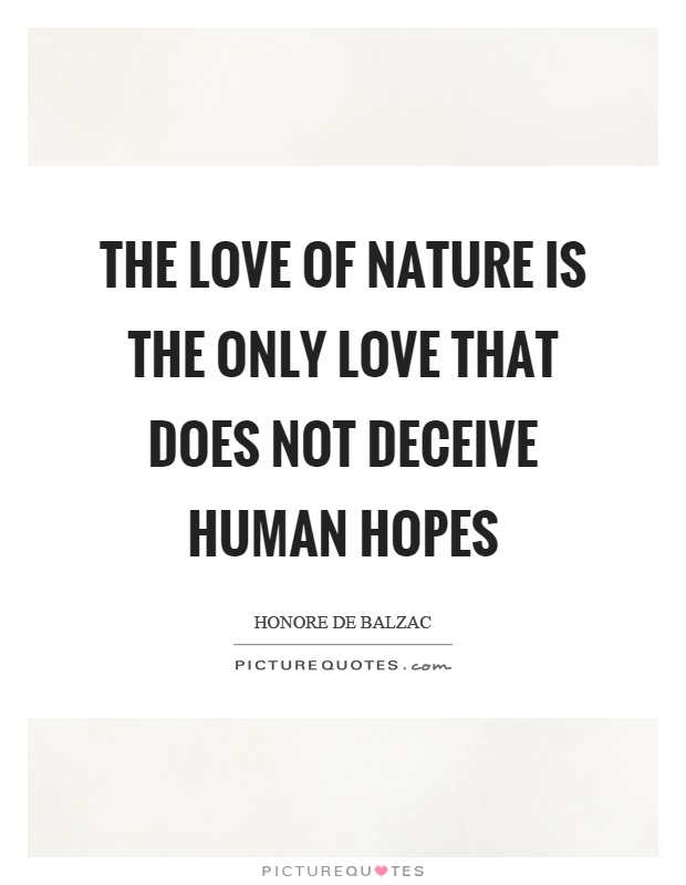 The love of nature is the only love that does not deceive human hopes Picture Quote #1