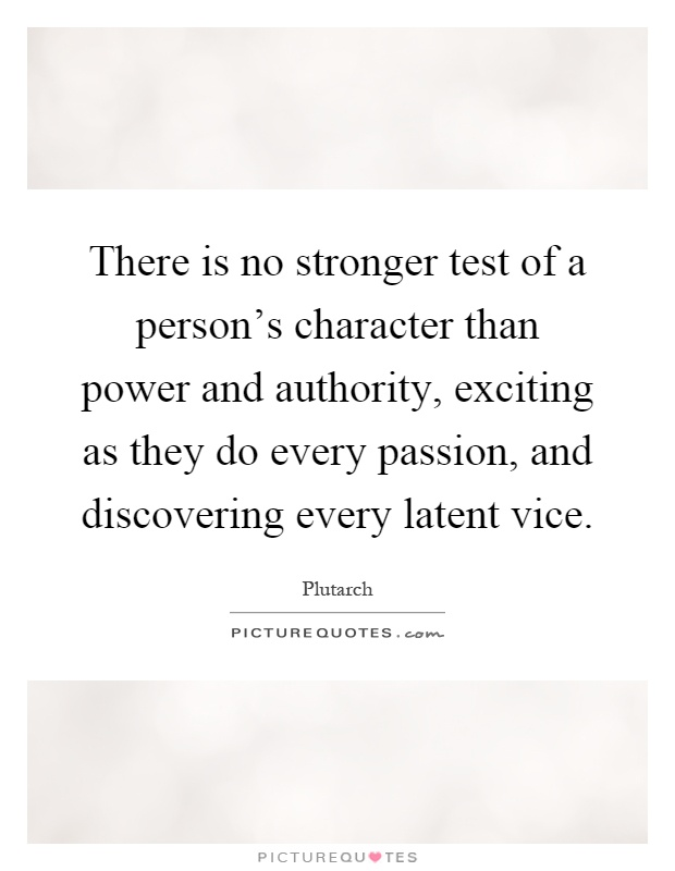 There is no stronger test of a person's character than power and authority, exciting as they do every passion, and discovering every latent vice Picture Quote #1