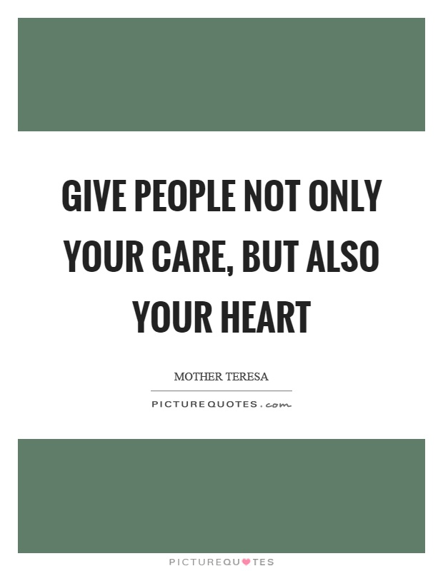 Give people not only your care, but also your heart Picture Quote #1