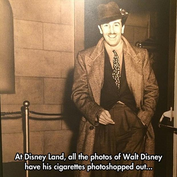 At Disney Land, all the photos of Walt Disney have his cigarettes photoshopped out Picture Quote #1