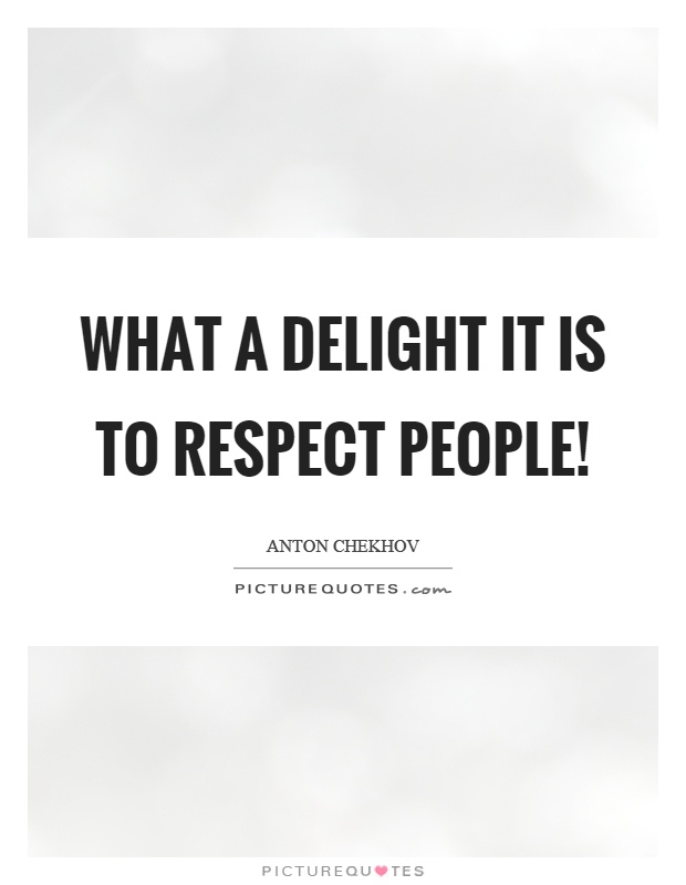 What a delight it is to respect people! Picture Quote #1
