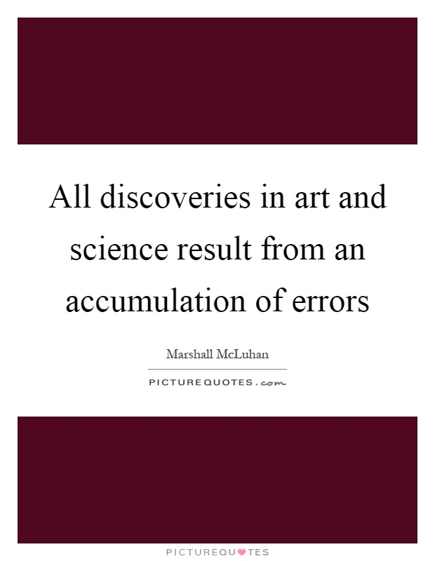All discoveries in art and science result from an accumulation of errors Picture Quote #1