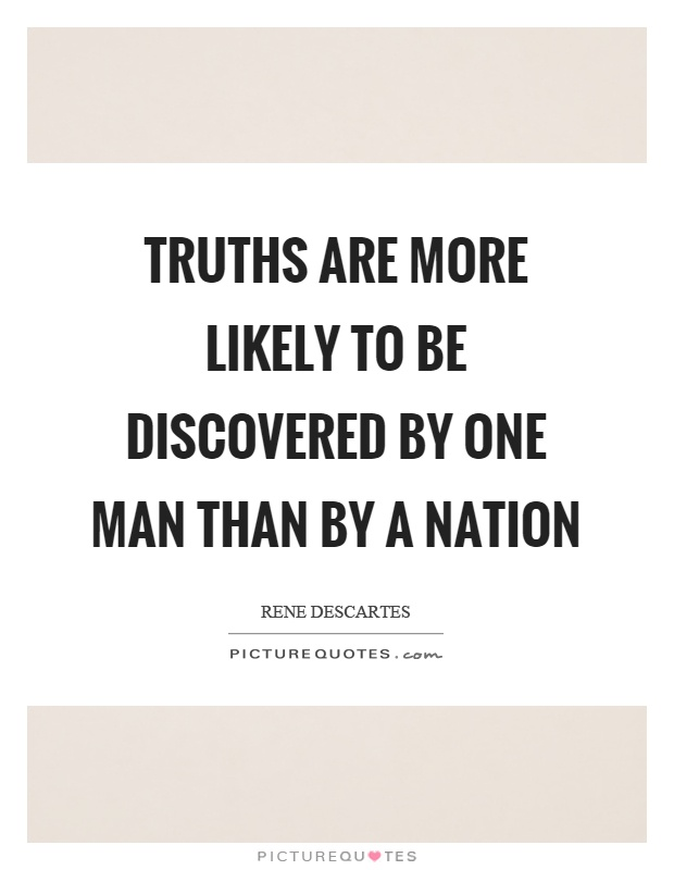 Truths are more likely to be discovered by one man than by a nation Picture Quote #1