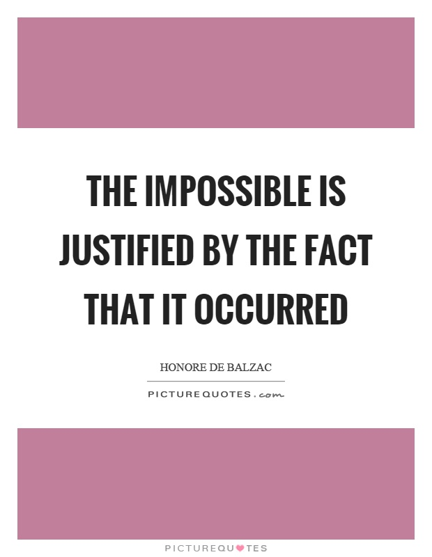 The impossible is justified by the fact that it occurred Picture Quote #1