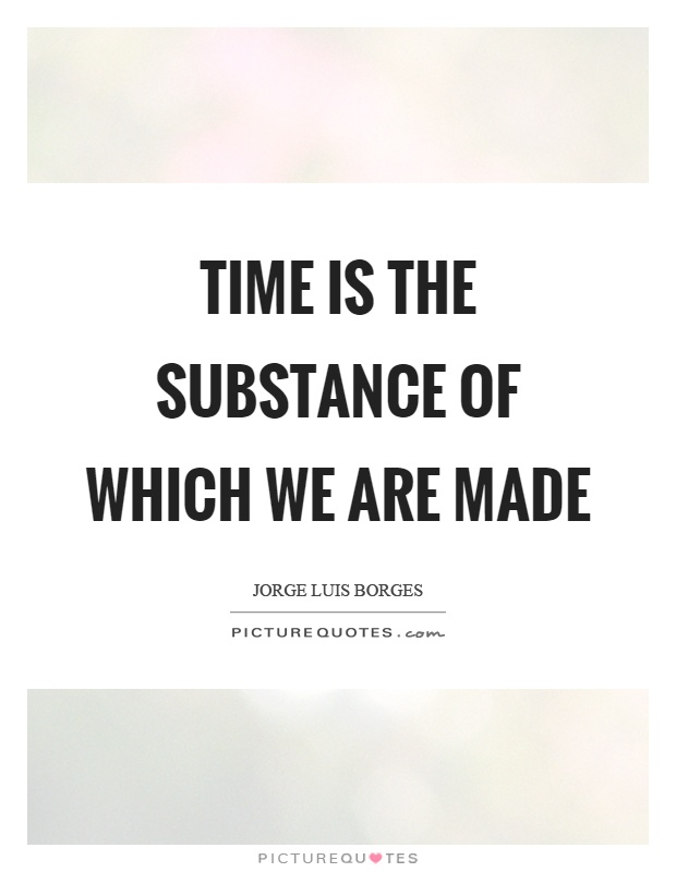 Time is the substance of which we are made Picture Quote #1