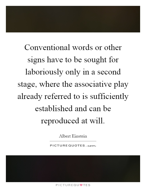 Conventional words or other signs have to be sought for laboriously only in a second stage, where the associative play already referred to is sufficiently established and can be reproduced at will Picture Quote #1