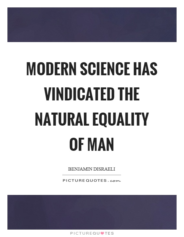 Modern science has vindicated the natural equality of man Picture Quote #1