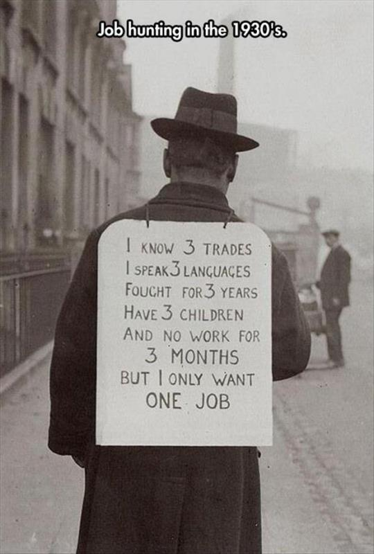 Job hunting in the 1930's. I know 3 trades. I speak 3 languages. Fought for 3 years. Have 3 children. And no work for 3 months. But I only want one job Picture Quote #1