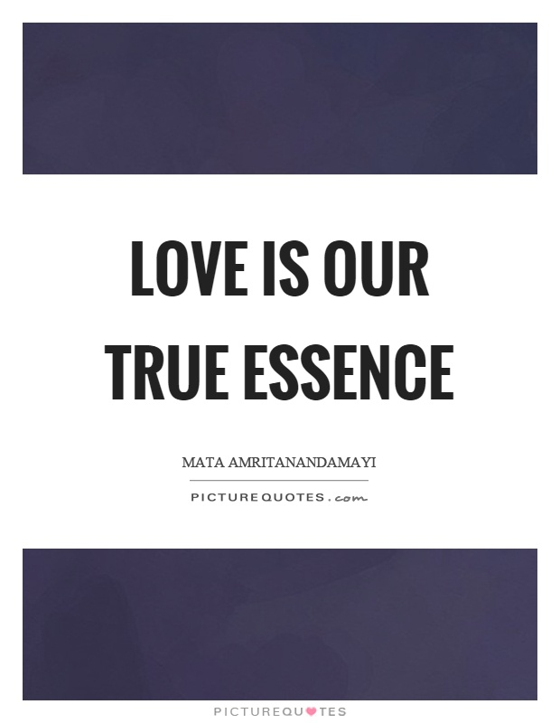 love is our true essence picture quotes. Black Bedroom Furniture Sets. Home Design Ideas