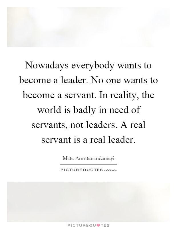 becoming a servant leader essay Once a person assumes the mantle of teacher, one becomes a leader, first, in the   philosophy of servant-leadership, a moral way of serving, as defined by.