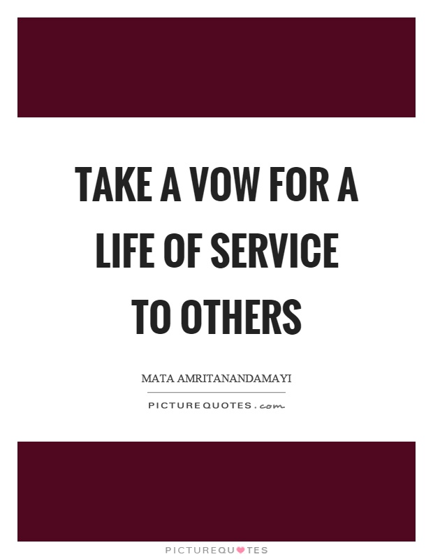 Take a vow for a life of service to others Picture Quote #1