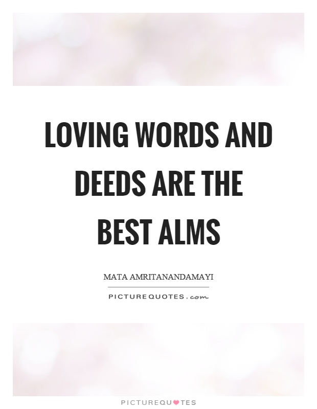 Loving words and deeds are the best alms Picture Quote #1