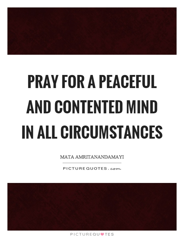 Pray for a peaceful and contented mind in all circumstances Picture Quote #1
