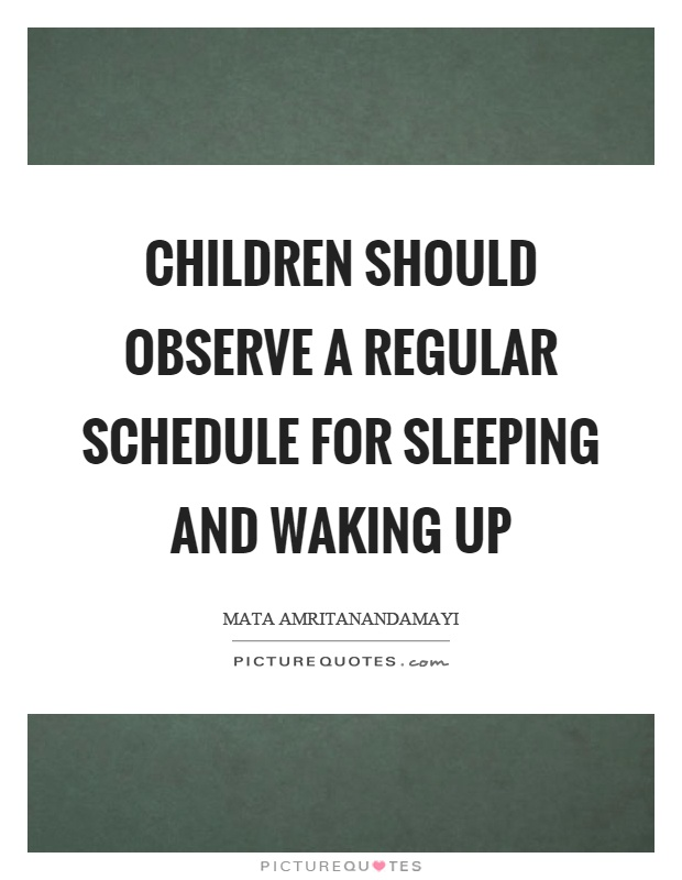 Children should observe a regular schedule for sleeping and waking up Picture Quote #1
