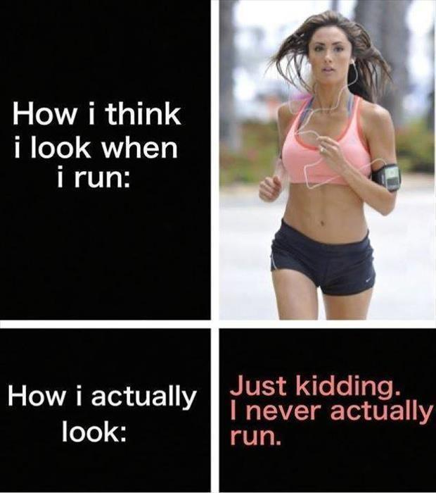 How I think I look when I run. How I actually look. Just kidding. I never actually run Picture Quote #1
