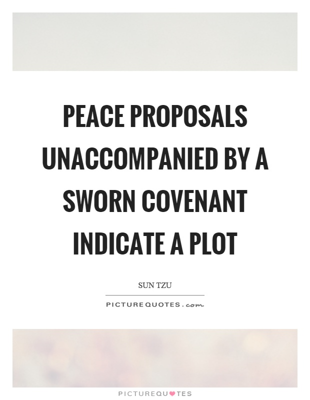 Peace proposals unaccompanied by a sworn covenant indicate a plot Picture Quote #1