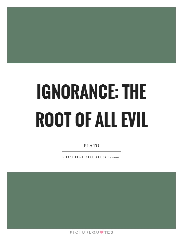 The Wickedness of Ignorance Essay