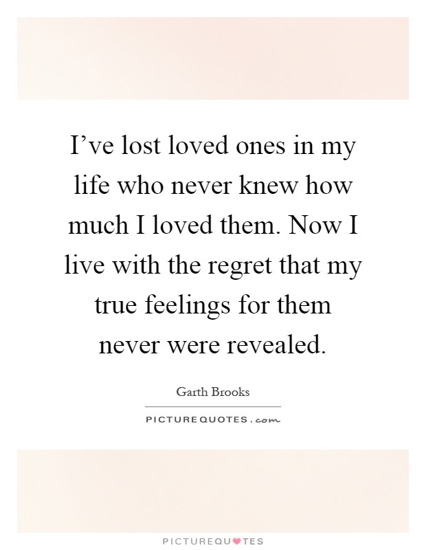 Lost Of Loved Ones Quotes Entrancing I've Lost Loved Ones In My Life Who Never Knew How Much I Loved