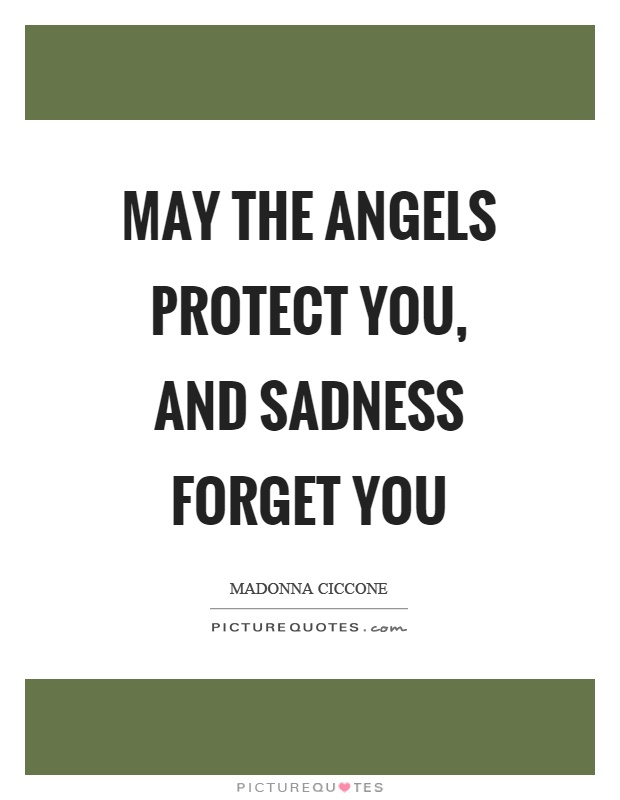 May the angels protect you, and sadness forget you Picture Quote #1