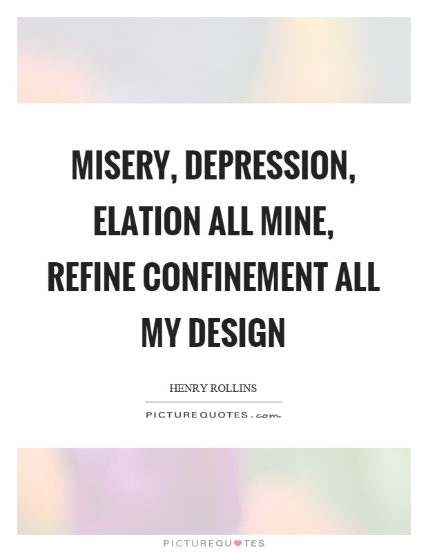 Misery, depression, elation all mine, refine confinement all my design Picture Quote #1
