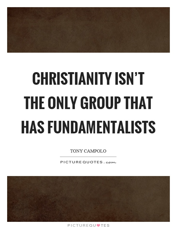 Christianity isn't the only group that has fundamentalists Picture Quote #1