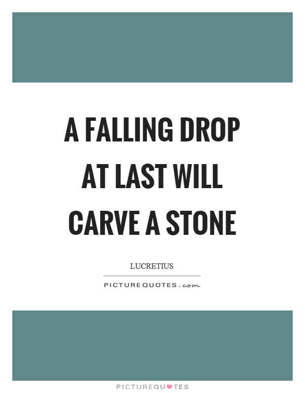 A falling drop at last will carve a stone Picture Quote #1