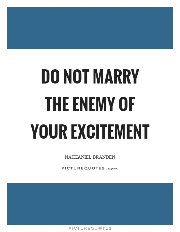 Do not marry the enemy of your excitement Picture Quote #1