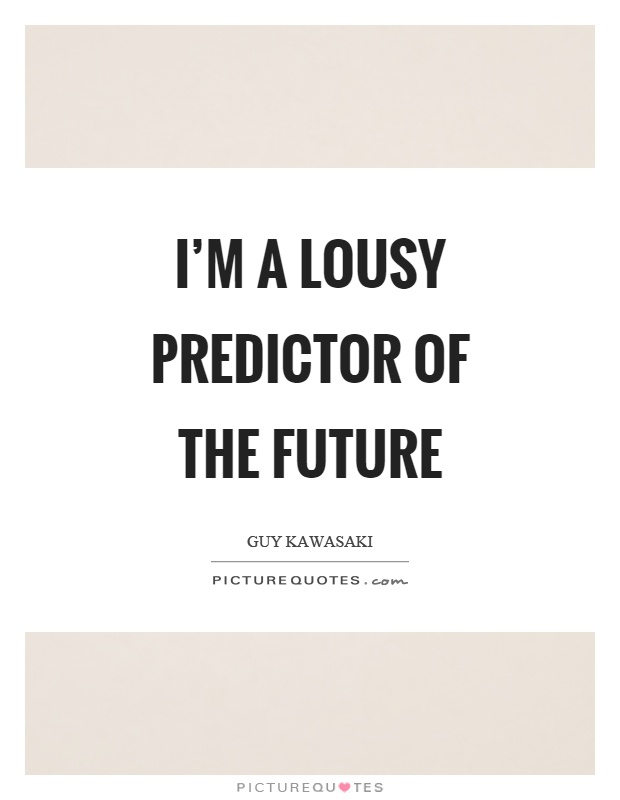 I'm a lousy predictor of the future Picture Quote #1