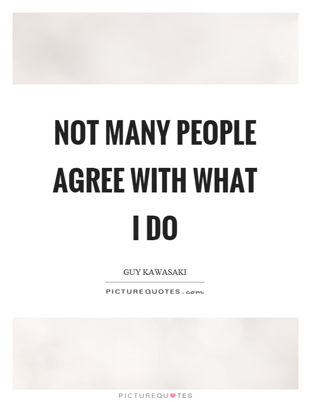 Not many people agree with what I do Picture Quote #1