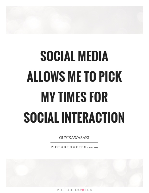 Social media allows me to pick my times for social interaction Picture Quote #1