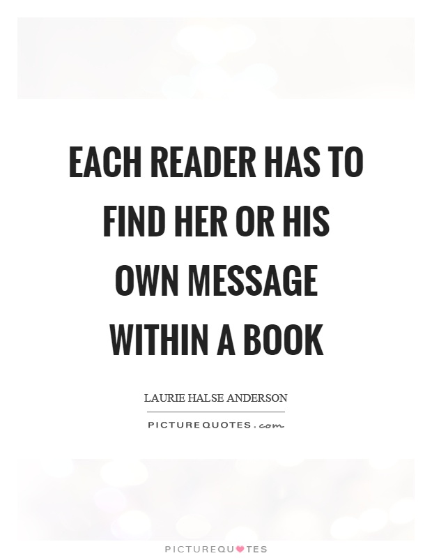 Each reader has to find her or his own message within a book Picture Quote #1