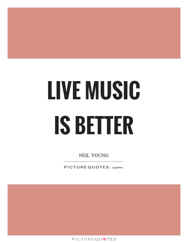 Live music is better Picture Quote #1