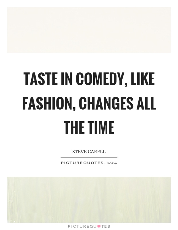 Taste in comedy, like fashion, changes all the time Picture Quote #1