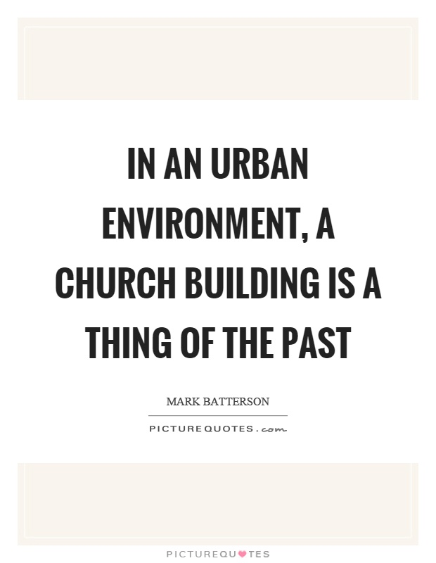 In an urban environment, a church building is a thing of the past Picture Quote #1