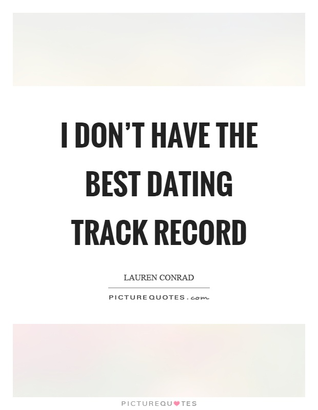 I don't have the best dating track record Picture Quote #1
