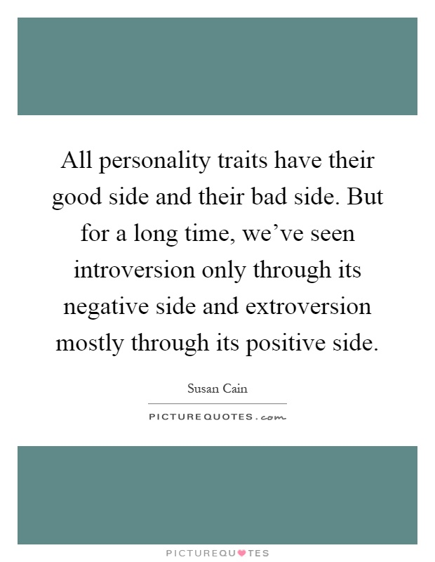 All personality traits have their good side and their bad side ...