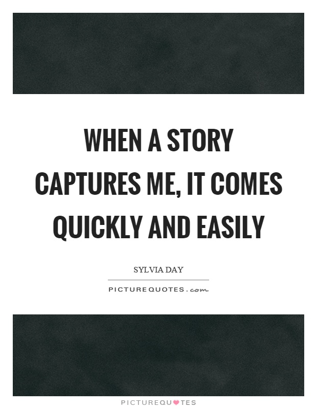 When a story captures me, it comes quickly and easily Picture Quote #1